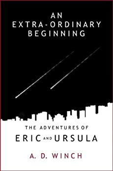 An Extra-Ordinary Beginning (The Adventures of Eric and Ursula Book 1) by [Winch, A.D.]