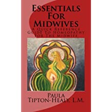 Essentials For Midwives: A Quick Reference Guide To Homeopathy For The Midwife