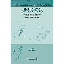 Il trauma dimenticato: L'interpretazione dei sogni nelle psicoterapie: storia, teoria, tecnica