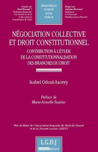 Négociation collective et droit constitutionnel. Contribution à l'étude de la constitutionnalisation des branches de droit par Odoul Asorey Isabel