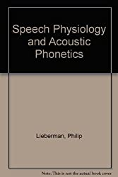 Speech Physiology and Acoustic Phonetics by Philip Lieberman (1977-06-01)