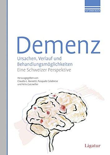 Demenz. Ursachen, Verlauf und Behandlungsmöglichkeiten.: Eine Schweizer Perspektive.