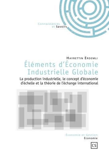 Eléments d'Economie Industrielle Globale : La production industrielle, le concept d'économie d'échelle et la théorie de l'échange international