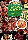 Le cucine del mondo. 1000 ricette dall'Africa, America latina, Asia ed Europa dell'est