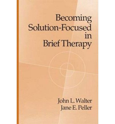 [(Becoming Solution-focused in Brief Therapy)] [Author: John L. Walter] published on (June, 1999)