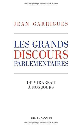 Les grands discours parlementaires - De Mirabeau à nos jours par Jean Garrigues