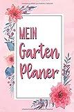 Mein Garten Planer: Tagebuch für Gärtner | Perfekt zur Gartenplanung | Tolle Geschenkidee für alle Hobbygärtner