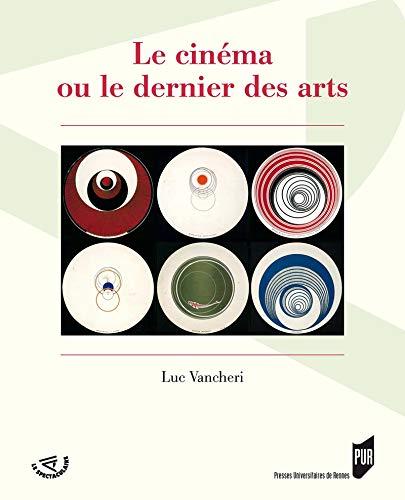 Couverture du livre Le cinéma ou le dernier des arts (Le Spectaculaire - Cinéma)