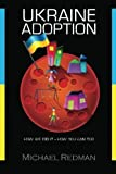 Ukraine Adoption: How we did it - How you can too by Michael Joseph Redman (2011-01-01)
