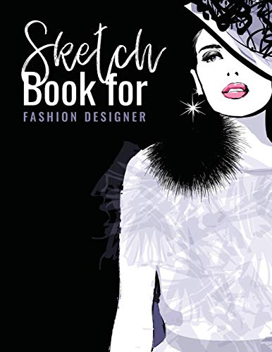 Sketch Book For Fashion Designers: Chic Fashion Sketch Book; Fashion Designer Sketching Books;Fashion Sketch Artist Practice Book; Fashion Sketchpad ... Notebook ; Fashion Sketch Design Journal -