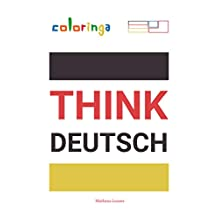 Think Deutsch - Easy Way to Learn German to Read and Think Common Phrases Used at Home, On the Streets and at Work.: Coloringa (1) (English Edition)