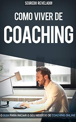 VIVER DE COACHING: Como Iniciar a Sua Carreira e ser um Coach Profissional e de Sucesso (Portuguese Edition)