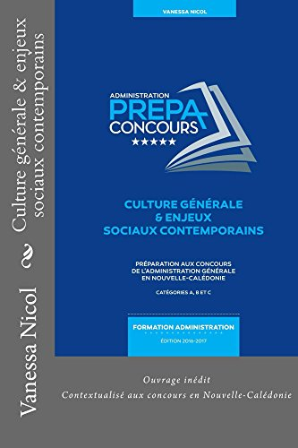 Culture gnrale & enjeux sociaux contemporains: Ouvrage indit de prparation aux concours administratifs en Nouvelle-Caldonie (Prpa concours administratifs t. 2)