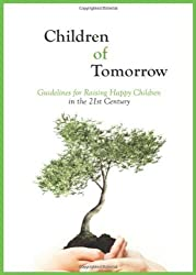 Children of Tomorrow: Guidelines for Raising Happy Children in the 21st Century by Michael Rav Laitman (2011-12-01)