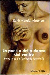 La poesia della danza del ventre. Come voce dell'archetipo femminile (Nuove voci) por Ronit Mandel Abrahami