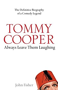 Tommy Cooper: Always Leave Them Laughing: The Definitive Biography of a Comedy Legend von [Fisher, John]