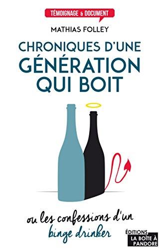 Chroniques d'une génération qui boit: Ou les confessions d'un binge drinker (TEMOIGNAGE DOC)