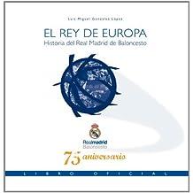 El Rey de Europa. Historia del Real Madrid de Baloncesto. Libro oficial 75 aniversario