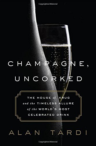 Champagne, Uncorked: The House of Krug and the Timeless Allure of the World?de?ed??ede??d????de?ed???de??d????de?ed???de??d??? Most Celebrated Drink by Alan Tardi (2016-05-24)
