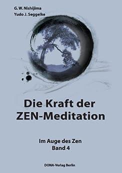 Die Kraft der ZEN-Meditation: Im Auge des Zen Band 4 von [Seggelke, Yudo J., Nishijima, G.W.]