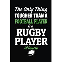 The Only Thing Tougher Than A Football Player Is A Rugby Player Of Course: Blank Journals For Teens, 6 x 9, 108 Lined Pages (diary, notebook, journal)