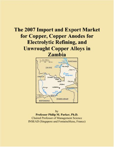 The 2007 Import and Export Market for Copper, Copper Anodes for Electrolytic Refining, and Unwrought Copper Alloys in Zambia