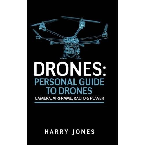Drones: Personal Guide to Drones - Camera, Airframe, Radio & Power by Harry Jones (2016-01-27)
