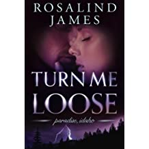 Turn Me Loose (Paradise, Idaho) by Rosalind James (2016-05-17)