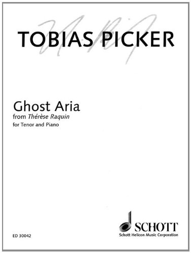(Ghost Aria: from Thérèse Raquin for Tenor and Piano. Tenor und Klavier.)