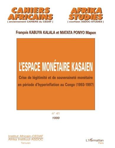 L'espace monétaire Kasaien : crise de légitimité et de souveraineté monétaire en période d'hyperinflation au Congo, 1993-1997
