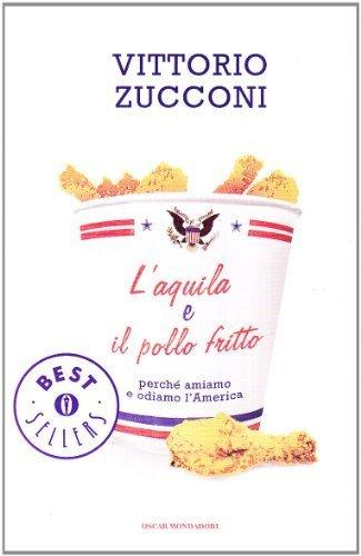 L'aquila e il pollo fritto. Perch amiamo e odiamo l'America (Oscar bestsellers) di Zucconi, Vittorio (2010) Tapa blanda