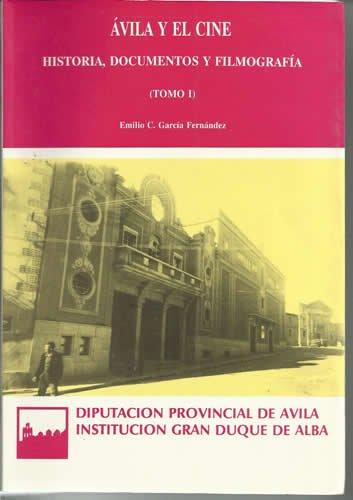 ÁVILA Y EL CINE. Historia, documentos y filmografía. Tomo I
