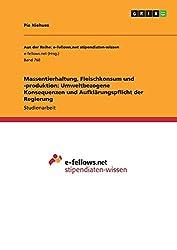 Massentierhaltung, Fleischkonsum und -produktion: Umweltbezogene Konsequenzen und Aufklärungspflicht der Regierung (Aus der Reihe: e-fellows.net stipendiaten-wissen)