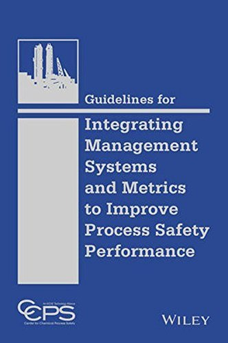 Guidelines for Integrating Management Systems and Metrics to Improve Process Safety Performance by CCPS (Center for Chemical Process Safety) (2016-02-23)