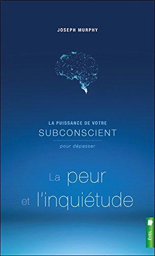 La puissance de votre subconscient pour dépasser la peur et l'inquiétude - Livre 1
