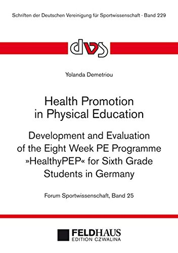 Health Promotion in Physical Education: Development and Evaluation of the Eight Week PE Programme HealthPEP for Sixth Grade Students in Germany (Forschungsmethoden in der Sportwissenschaft)