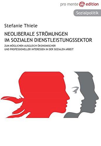 Neoliberale Strömungen im sozialen Dienstleistungssektor: Zum möglichen Ausgleich ökonomischer und professioneller Interessen in der Sozialen Arbeit