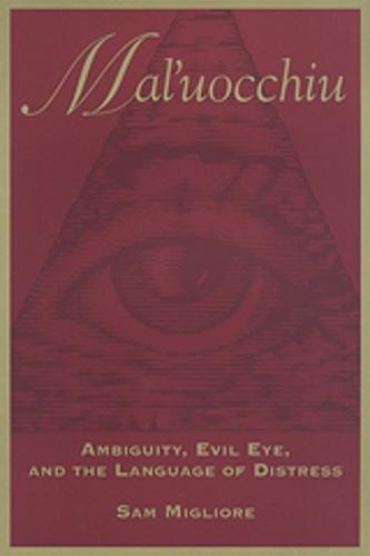 Mal'uocchiu: Ambiguity, Evil Eye, and the Language of Distress (Anthropological Horizons)