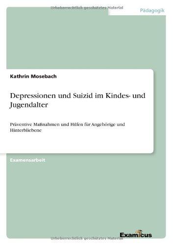 Depressionen und Suizid im Kindes- und Jugendalter- Präventive Maßnahmen und Hilfen für Angehörige und Hinterbliebene