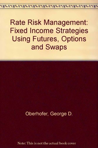 Rate Risk Management: Fixed Income Strategies Using Futures, Options, and Swaps