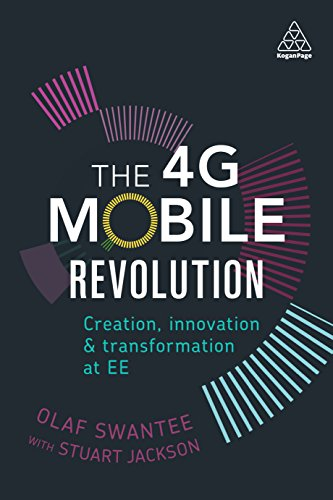 The 4G Mobile Revolution: Creation, Innovation and Transformation at EE (English Edition) -