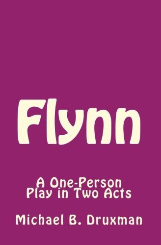 Flynn: A One-Person Play in Two Acts by Michael B. Druxman (2011-05-05)