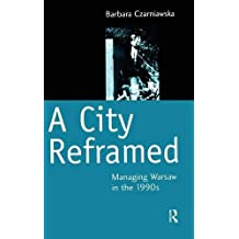 A City Reframed: Managing Warsaw in the 1990's (Cities & Regions) by Barbara Czarniawska (2000-08-07)