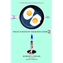What Einstein Told His Cook 2: The Sequel - Further Adventures in Kitchen Science: The Sequel v. 2 by Robert L. Wolke (31-May-2005) Hardcover
