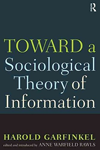 [(Toward A Sociological Theory of Information)] [By (author) Harold Garfinkel ] published on (December, 2008)