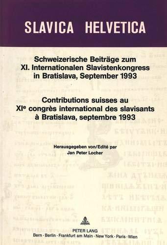 Schweizerische Beiträge zum XI. Internationalen Slavistenkongress in Bratislava, September 1993 (Slavica Helvetica, Band 42)
