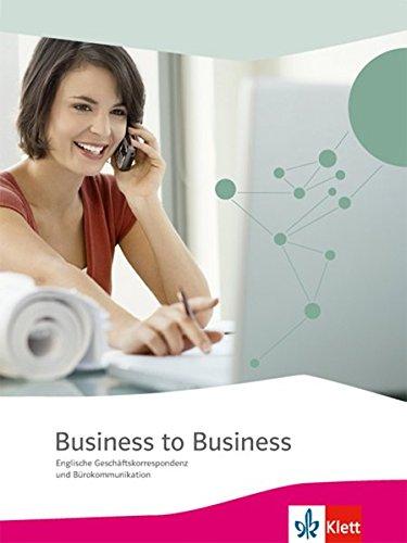Business to Business / Schülerbuch: Englische Geschäftskorrespondenz und Bürokommunikation
