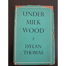 Under Milk Wood. A play for voices [by Dylan Thomas] ... Musical settings by Daniel Jones