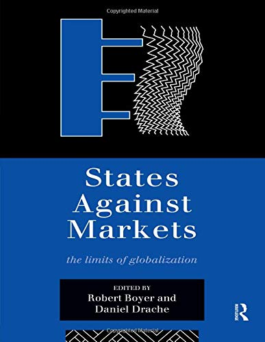 States Against Markets: Limits of Globalization (Routledge Studies in Governance and Change in the Global Era)