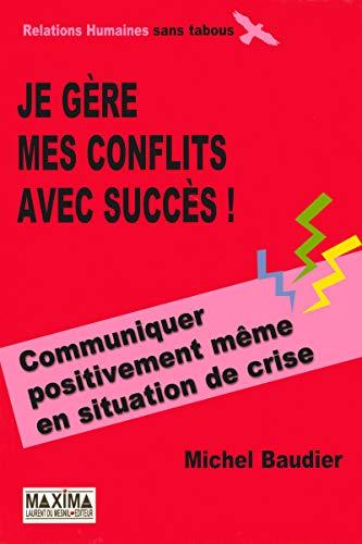JE GERE MES CONFLITS AVEC SUCCES par Michel Baudier